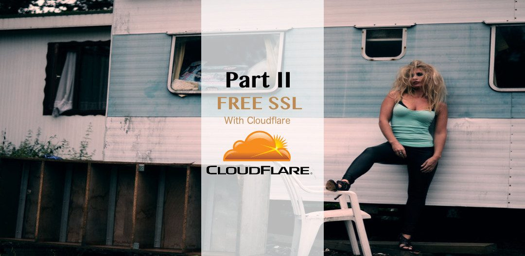 Get Free SSL With CloudFlare (Part II)